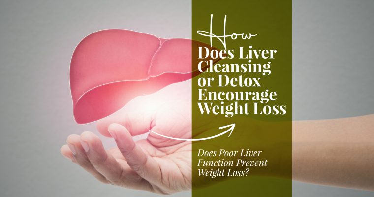 How Does Liver Cleansing or Detox Encourage Weight Loss