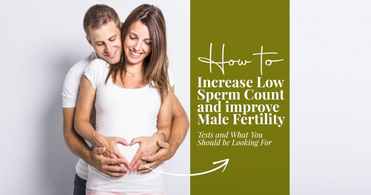 How To Increase Low Sperm Count and Improve Male Fertility