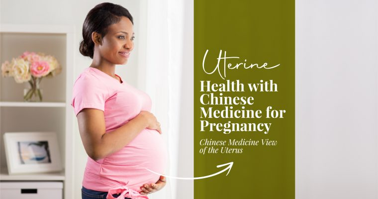 Uterine Health With Chinese Medicine For Pregnancy