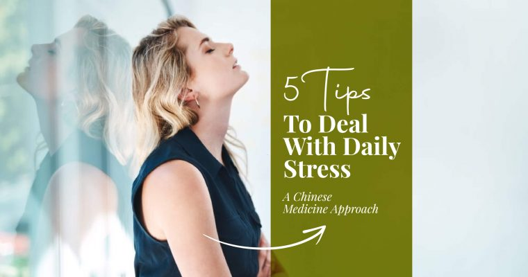 5 Tips To Deal With Daily Stress: A Chinese Medicine Approach