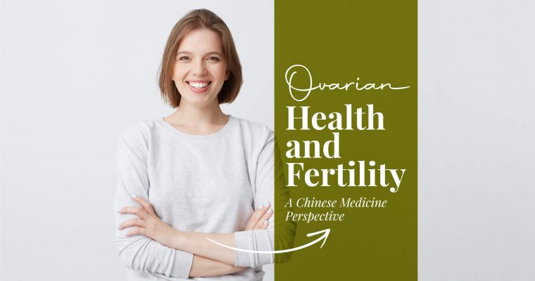 Ovarian Health And Fertility : Chinese Medicine Perspective
