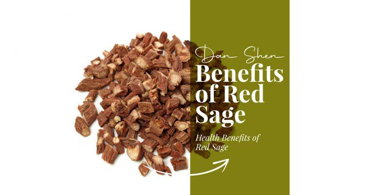 Benefits Of Red Sage : Dan Shen