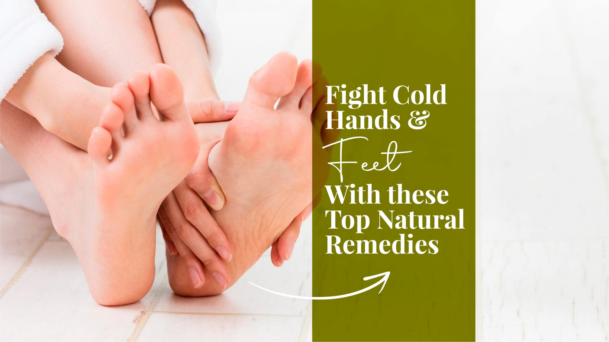 Fight Cold Hands & Feet With these Top Natural Remedies
